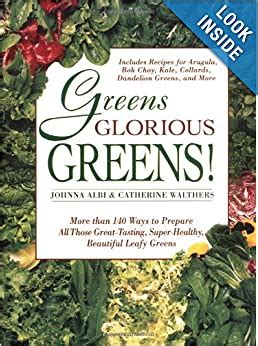Greens Glorious Greens More Than 140 Ways To Prepare All Those GreatTasting SuperHealthy Beautiful Leafy Greens
