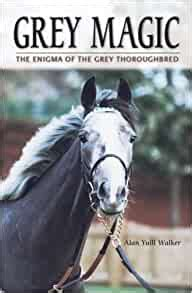 Grey Magic The Enigma Of The Grey Thoroughbred