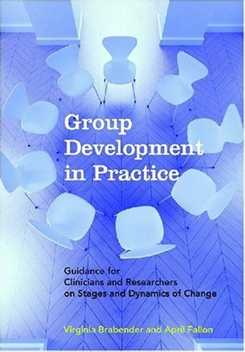 Group Development In Practice Guidance For Clinicians And Researchers On Stages And Dynamics Of Change