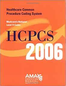 HCPCS 2006 Healthcare Common Procedure Coding System Medicares National Level II Codes Hcpcs American Medical Assn