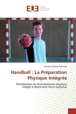 Handball La Preparation Physique Integree Periodisation De Lentrainement Physique Integre A Dominante Force Explosive