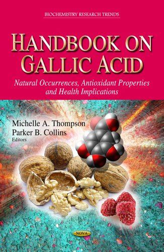 Handbook On Gallic Acid Natural Occurrences Antioxidant Properties And Health Implications Biochemistry Research Trends
