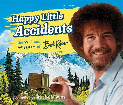 Happy Little Accidents The Wit Wisdom Of Bob Ross