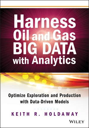 Harness Oil And Gas Big Data With Analytics Optimize Exploration And Production With DataDriven Models