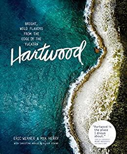 Hartwood Bright Wild Flavors From The Edge Of The Yucatn