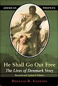 He Shall Go Out Free The Lives Of Denmark Vesey American Profiles