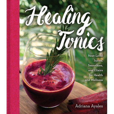Healing Tonics Nextlevel Juices Smoothies And Elixirs For Health And Wellness