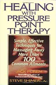 Healing With Pressure Point Therapy Simple Effective Techniques For Massaging Away More Than 100 Common Ailments