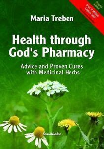 Health Through Gods Pharmacy Advice And Proven Cures With Medicinal Herbs New Edition Advice And Experiences With Medicinal Herbs