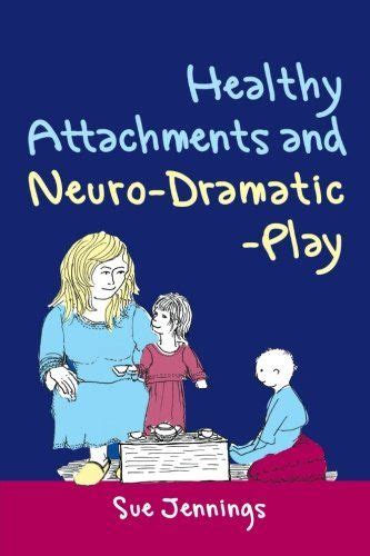 Healthy Attachments And NeuroDramaticPlay Arts Therapies