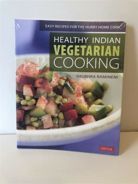 Healthy Indian Vegetarian Cooking Easy Recipes For The Hurry Home Cook Vegetarian Cookbook Over 80 Recipes