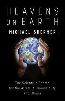 Heavens On Earth The Scientific Search For The Afterlife Immortality And Utopia English Edition
