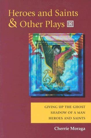Heroes And Saints And Other Plays