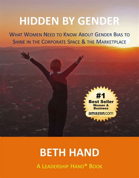 Hidden By Gender What Women Need To Know About Gender Bias To Shine In The Corporate Space The Marketplace A Leadership Hand Book