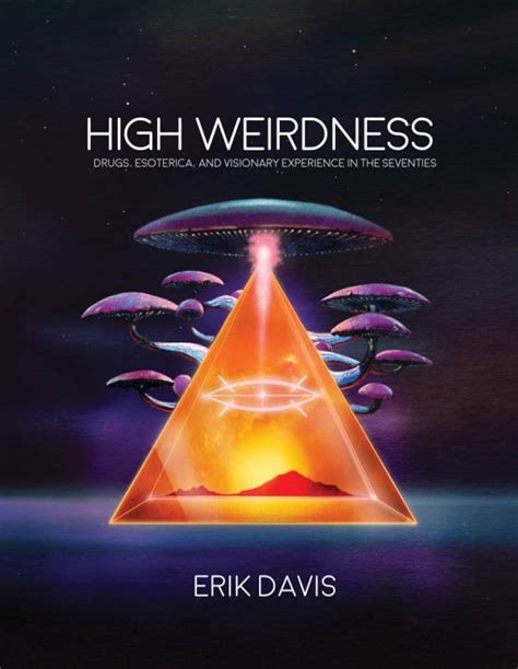 High Weirdness Drugs Esoterica And Visionary Experience In The Seventies The MIT Press