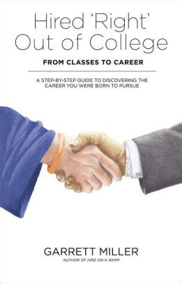 Hired Right Out Of College From Classes To Career A StepbyStep Guide To Discovering The Career You Were Born To Pursue
