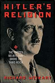 Hitlers Religion The Twisted Beliefs That Drove The Third Reich