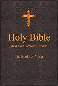 Holy Bible Best God Damned Version The Books Of Moses For Atheists Agnostics And Fans Of Religious Stupidity English Edition