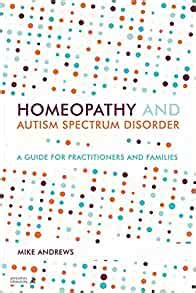 Homeopathy And Autism Spectrum Disorder A Guide For Practitioners And Families