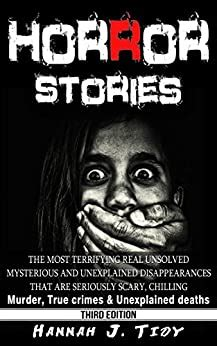 Horror Stories The Most Terrifying Real Unsolved Mysterious And Unexplained Disappearances That Are Seriously Scary Chilling Murder True Crimes Unexplained Deaths