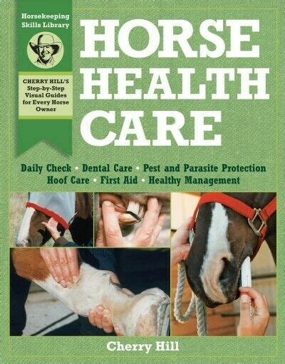 Horse Health Care A Stepbystep Photographic Guide To Mastering Over 100 Horsekeeping Skills Horsekeeping Skills Library