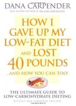 How I Gave Up My LowFat Diet And Lost 40 Pounds Revised And Expanded Edition