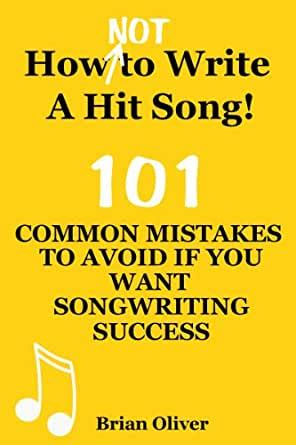 How Not To Write A Hit Song 101 Common Mistakes To Avoid If You Want Songwriting Success English Edition
