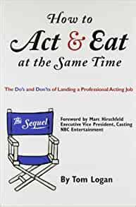 How To Act Eat At The Same Time The Sequel The Dos And Donts Of Landing A Professional Acting Job
