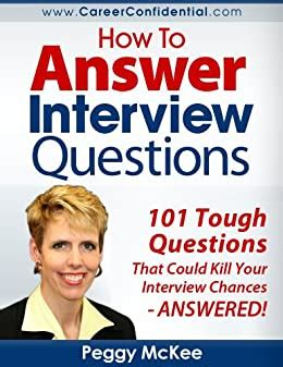 How To Answer Interview Questions 101 Tough Interview Questions