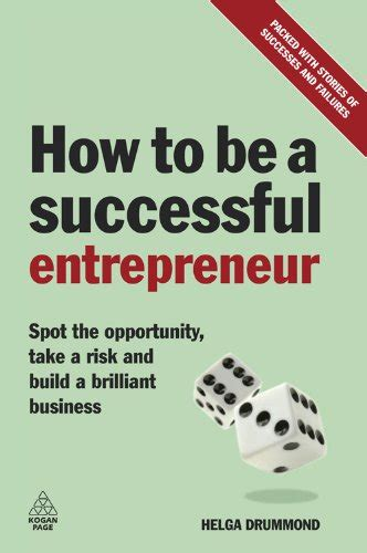 How To Be A Successful Entrepreneur Spot The Opportunity Take A Risk And Build A Brilliant Business