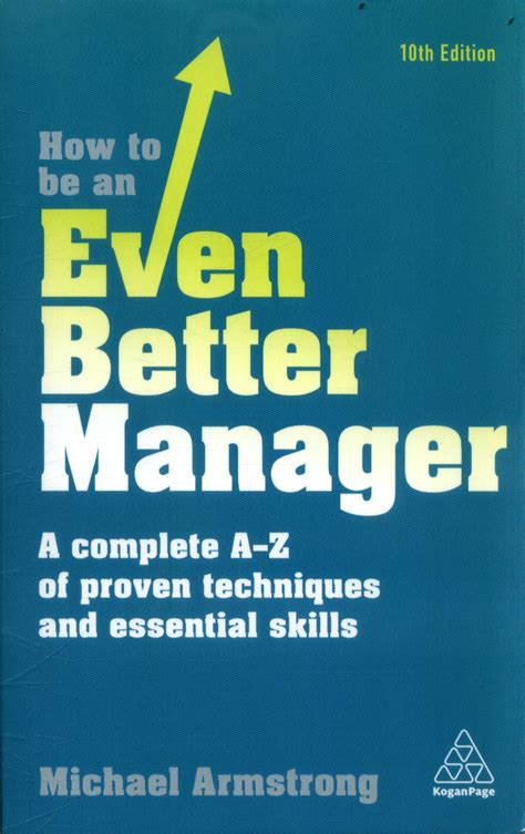 How To Be An Even Better Manager A Complete A Z Of Proven Techniques And Essential Skills