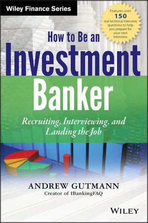 How To Be An Investment Banker Website Recruiting Interviewing And Landing The Job