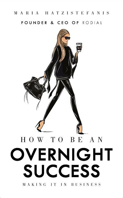How To Be An Overnight Success Making It In Business