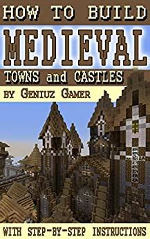 How To Build Medieval Towns And Castles With Step By Step Instructions English Edition