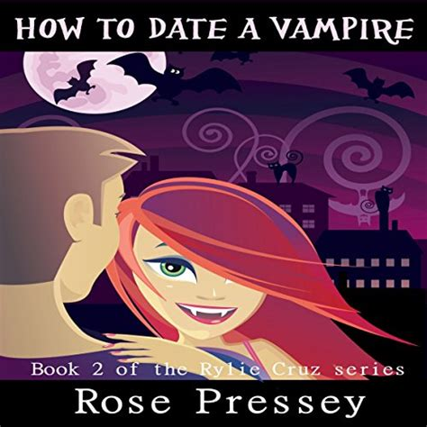 How To Date A Vampire Rylie Cruz Series Book 2