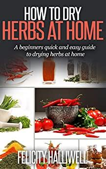 How To Dry Herbs At Home A Beginners Quick And Easy Guide To Drying Herbs At Home