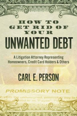How To Get Rid Of Your Unwanted Debt A Litigation Attorney Representing Homeowners Credit Card Holders Others