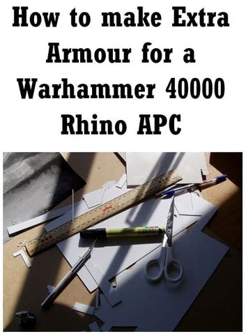 How To Make Extra Armour For A Warhammer 40000 Rhino Ten Cent Tutorials Book 1