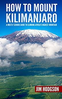 How To Mount Kilimanjaro A Mostly Serious Guide To Climbing Africas Highest Mountain Mostly Serious Guides
