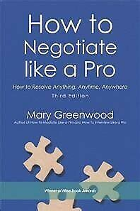 How To Negotiate Like A Pro How To Resolve Anything Anytime Anywhere