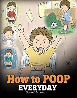 How To Poop Everyday A Book For Children Who Are Scared To Poop A Cute Story On How To Make Potty Training Fun And Easy