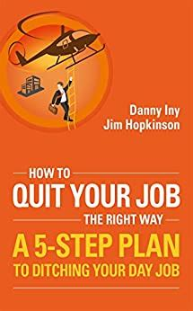 How To Quit Your Job The Right Way A 5 Step Plan To Ditching Your Day Job Business Reimagined Series Volume 3