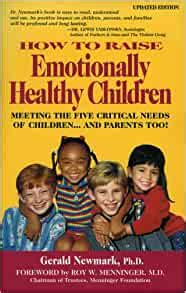 How To Raise Emotionally Healthy Children Meeting The Five Critical Needs Of Childrenand Parents Too Updated Edition