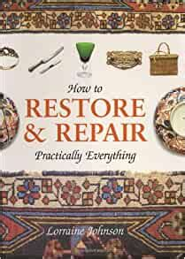 How To Restore Repair Practically Everything