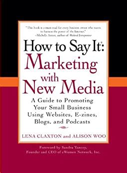 How To Say It Marketing With New Media A Guide To Promoting Your Small Business Using Websites Ezines Blogs And Podcasts How To Say It Paperback
