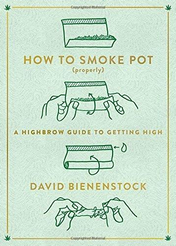 How To Smoke Pot Properly A Highbrow Guide To Getting High