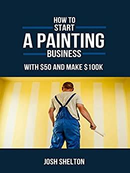 How To Start A Painting Business For 50 And Make 100k Start Your Own Painting Business Fast