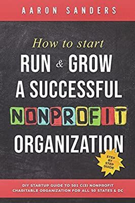 How To Start Run Grow A Successful Nonprofit Organization DIY Startup Guide To 501 C3 Nonprofit Charitable Organization For All 50 States DC