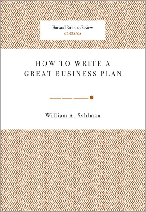 How To Write A Great Business Plan Harvard Business Review Classics