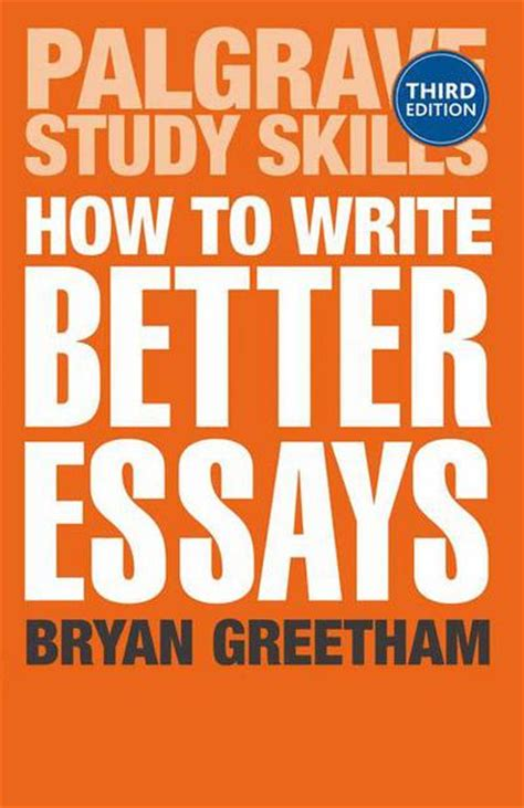 How To Write Better Essays Palgrave Study Skills